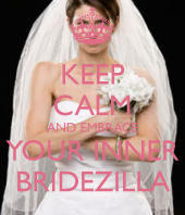 keep-calm-and-embrace-your-inner-bridezilla-1